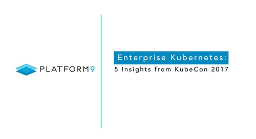 Enterprise Kubernetes: 5 Insights from KubeCon 2017