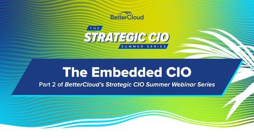 CIO SummerWebinar Series: The Embedded CIO