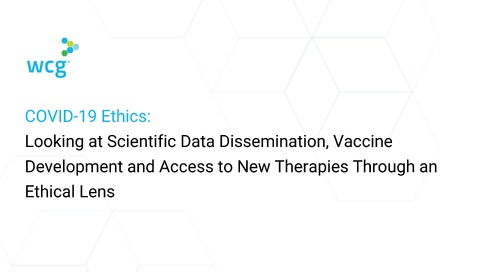 COVID-19 Ethics: Looking at Data Dissemination, Vaccine Development and Access to New Therapies Through an Ethical Lens