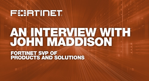 An Interview with John Maddison, Fortinet SVP of Products and Solutions