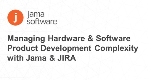 Managing Hardware & Software Product Development Complexity with Jama & JIRA