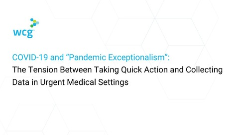 "COVID-19 and ""Pandemic Exceptionalism"": The Tension Between Taking Quick Action and Collecting Data in Urgent Medical Settings [Archived on"