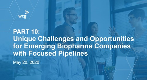 PART 10: Unique Challenges and Opportunities for Emerging Biopharma Companies with Focused Pipelines