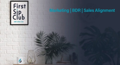 The First Sip Club Wrap Up: Marketing, SDR/BDR & Sales Alignment