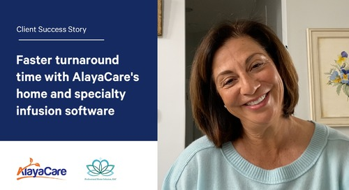 Professional Home Infusion: Faster turnaround time with AlayaCare's home and specialty infusion software