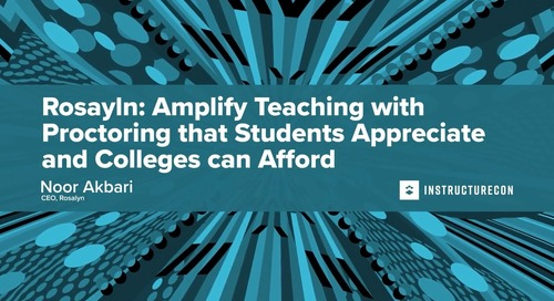 Rosalyn: Amplify Teaching with Proctoring that Students Appreciate and Colleges can Afford