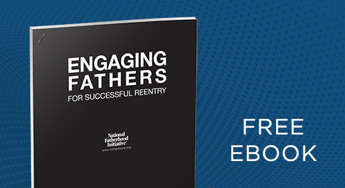 Engaging Fathers for Successful Reentry