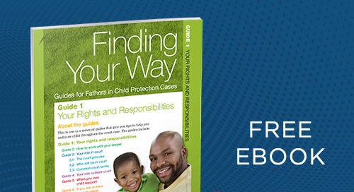 Finding Your Way- Guides for Fathers in Child Protection Cases
