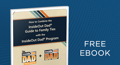 How to Combine the InsideOut Dad® Guide to Family Ties with the InsideOut Dad® Program