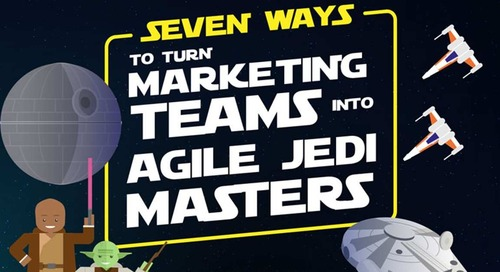 Seven Ways to Turn Marketing Teams Into Agile Jedi Masters [Infographic]
