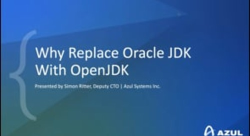 Azul Webinar: Why Replace the Oracle JDK with OpenJDK