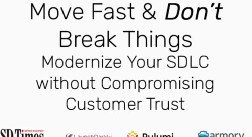 Move Fast & DON'T Break Things: Modernize Your SDLC without Compromising Customer Trust
