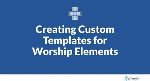 Creating Custom Templates for Worship Elements