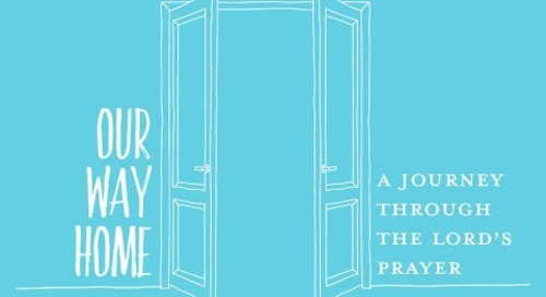 Our Way Home | Free Videos on the Lord's Prayer