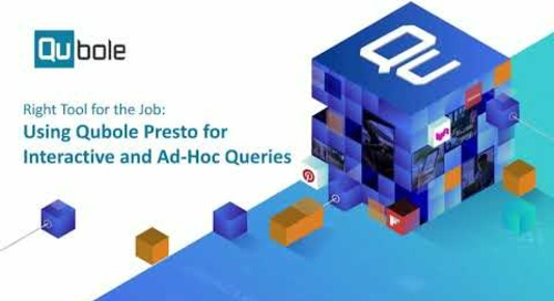 Right Tool for the Job: Using Qubole Presto for Interactive and Ad-Hoc Queries