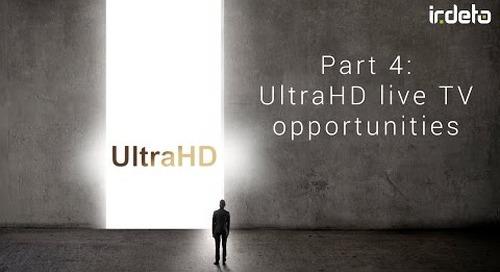 4K UHD video 4: UltraHD live TV opportunities
