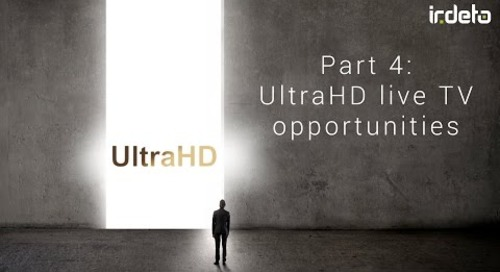 4K UHD video 4: UltraHD live TV opportunities