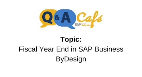 Q&A Café:  Fiscal Year End in SAP Business ByDesign