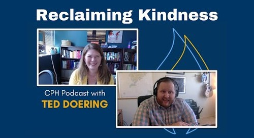 Reclaiming Kindness with Ted Doering | CPH Podcast
