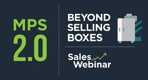MPS 2.0 Beyond Selling Boxes | Sales Webinar