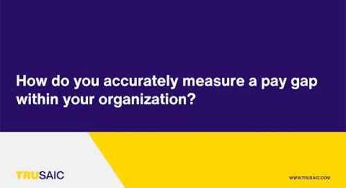 How do you accurately measure a pay gap within your organization? - Trusaic Webinar