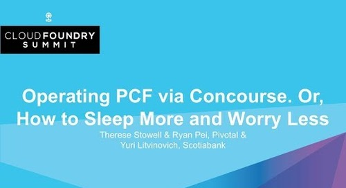 Operating PCF via Concourse. Or, How to Sleep More and Worry Less - Therese Stowell, Ryan Pei