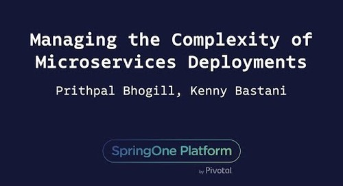 Managing the Complexity of Microservices Deployments - Prithpal Bhogill, Google, Kenny Bastani, Pivotal