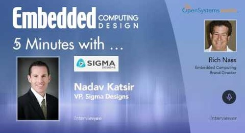 Five Minutes With… Nadav Katsir, VP, Sigma Designs