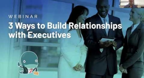 3 Ways to Build Relationships with Executives Replay  |  Engagio