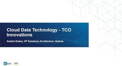 'Cloud Data Technology - TCO Innovations', Ashish Dubey, VP Solution Architecture, Qubole