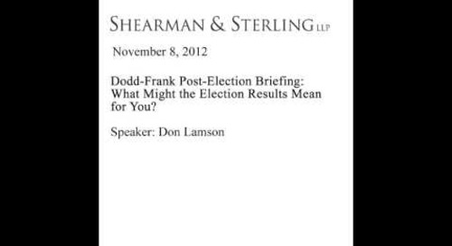 Dodd-Frank Post-Election Briefing: What Might the Election Results Mean for You?: November 14, 2012