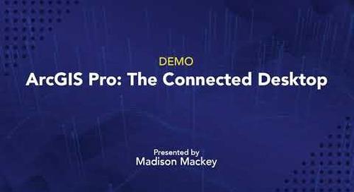 ArcGIS Pro: The Connected Desktop
