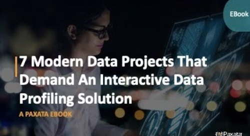 eBook: 7 Modern Data Projects That Demand an Interactive Data Profiling Solution (Paxata)