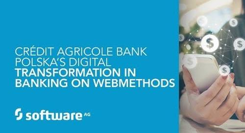 Crédit Agricole Bank Polska's digital transformation in banking on webMethods