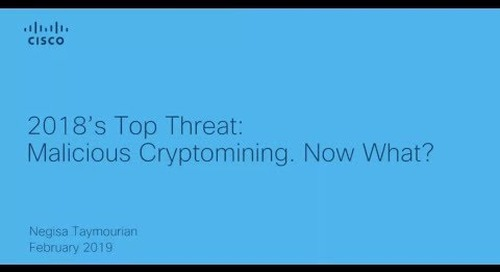 2018's Top Threat Malicious Cryptomining — Now What?