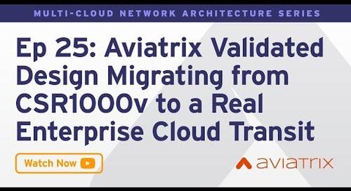 MCNA EP 25: Aviatrix Validated Design Migrating from CSR1000v to a Real Enterprise Cloud Transit