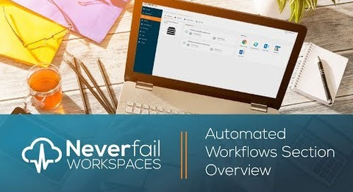 Neverfail Workspaces: Automated Workflows Section Overview