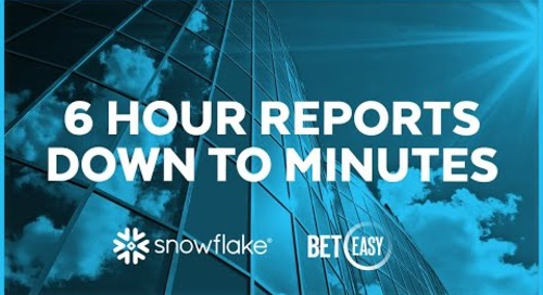 BetEasy - 6 Hour Reports Down to Minutes with Snowflake