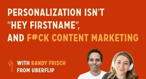 """Personalization isn't """"Hey FIRSTNAME"""", and F*ck content marketing   Randy Frisch CMO @ Uberflip"""