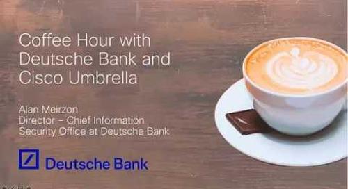 Cisco Umbrella Coffee Hour with Deutsche Bank