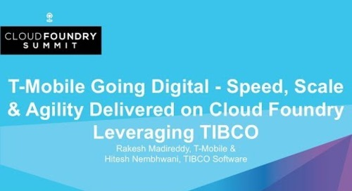 T-Mobile Going Digital - Speed, Scale & Agility Delivered on Cloud Foundry Leveraging TIBCO