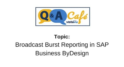 Q&A Café: Reporting Series Part 1 - Broadcast Burst Reporting in SAP Business ByDesign
