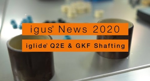 igus® News 2020 - iglide® Q2E & GKF Shafting