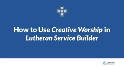 How to Use Creative Worship in Lutheran Service Builder