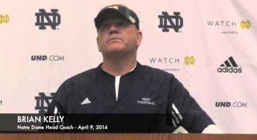 Brian Kelly Talks To The Media - Apr. 9, 2014