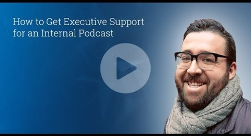 How to Get Executive Support for an Internal Podcast