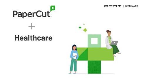 ACDI Webinar | PaperCut in Healthcare