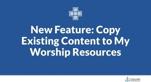 Lutheran Service Builder - New Feature: Copy Existing Content to My Worship Resources