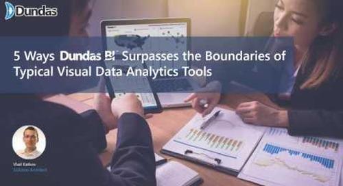 5 Ways Dundas BI Surpasses the Boundaries of Typical Visual Data Analytics Tools