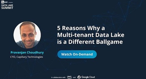 5 Reasons Why a Multi-tenant Data Lake is a Different Ballgame - Pravanjan Choudhury, Capillary
